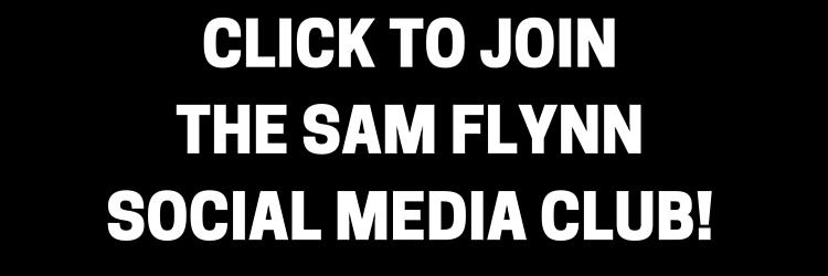 CLICK TO JOIN THE SAM FLYNN SOCIAL MEDIA CLUB!