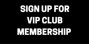 SIGN UP FOR VIP CLUB MEMBERSHIP
