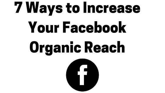 7 Ways to Increase Your Facebook Organic Reach